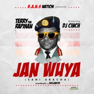 Terry Tha Rapman - Jan Wuya (Sani Abacha) (feat. DJ Cinch)